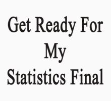 Get Ready For My Statistics Final  by supernova23