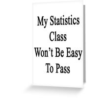 My Statistics Class Won't Be Easy To Pass  Greeting Card