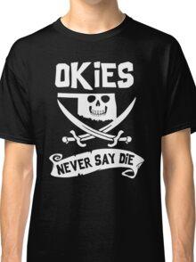 Oklahoma - Okies Never Say Die Classic T-Shirt