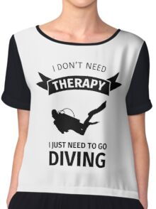 I don't need therapy I just need to go diving Chiffon Top