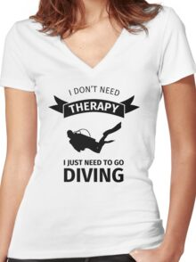 I don't need therapy I just need to go diving Women's Fitted V-Neck T-Shirt