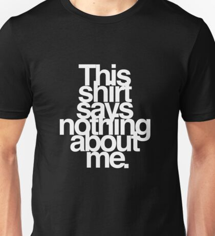 This shirt says nothing about me. Unisex T-Shirt
