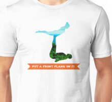 Put a front plank on it Unisex T-Shirt