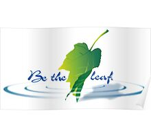 Be the leaf Poster