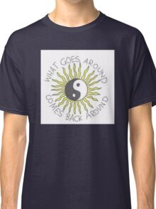 What goes around comes back around Classic T-Shirt