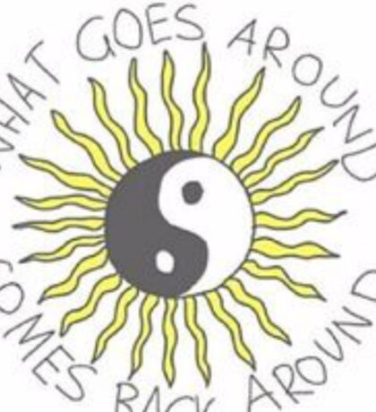 What goes around comes back around Sticker