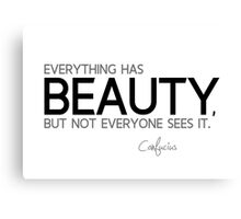 everything has beauty - confucius Canvas Print