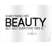 everything has beauty - confucius Poster