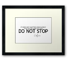 do not stop - confucius Framed Print