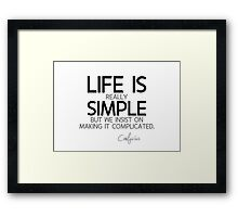 life is really simple - confucius Framed Print