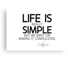 life is really simple - confucius Canvas Print