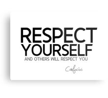 respect yourself and others will respect you - confucius Metal Print