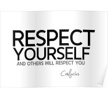 respect yourself and others will respect you - confucius Poster