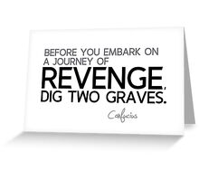 revenge: dig two graves - confucius Greeting Card