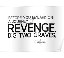 revenge: dig two graves - confucius Poster