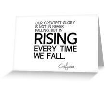 glory: rising every time we fall - confucius Greeting Card