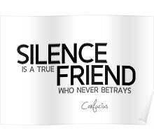 silence is a true friend - confucius Poster