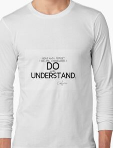 I do and I understand - confucius Long Sleeve T-Shirt