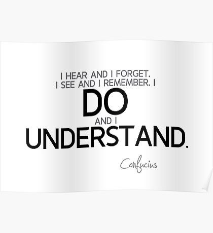 I do and I understand - confucius Poster