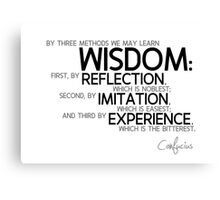 wisdom: reflection, imitation, experience - confucius Canvas Print
