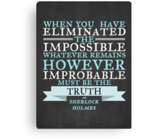 When  You Have Eliminated the Impossible  Canvas Print