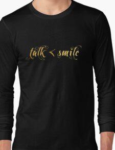 Talk Less, Smile More Long Sleeve T-Shirt
