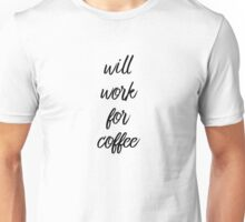 Will work for coffee Unisex T-Shirt