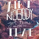 Ain't Nobody Got Time for That by Zeke Tucker