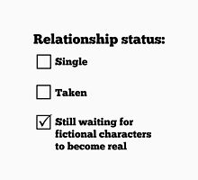 Relationship status: Still waiting for fictional characters to become real Unisex T-Shirt