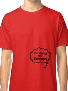 Baby: Planning my escape Classic T-Shirt