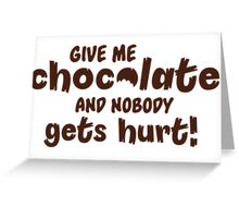 Give me chocolate and nobody gets hurt Greeting Card