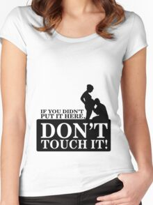 If you didn't put it here, don't touch it Women's Fitted Scoop T-Shirt