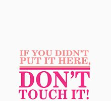 If you didn't put it here, don't touch it Womens Fitted T-Shirt