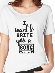 I Want To Write You A Song Women's Relaxed Fit T-Shirt