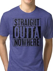 straight outta now here Tri-blend T-Shirt