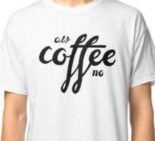 Aw Coffee, No Classic T-Shirt