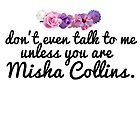 don't even talk to me unless you are misha collins by crowleying