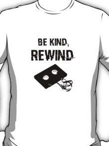Be Kind, Rewind (not designed for black background) T-Shirt