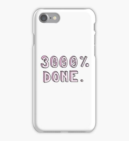 """3000% DONE"" funny tumblr sticker iPhone Case/Skin"