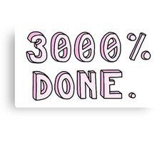 """3000% DONE"" funny tumblr sticker Canvas Print"