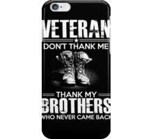 Veteran - Dont't Thank Me Thank My Brothers Who Never Came Back iPhone Case/Skin