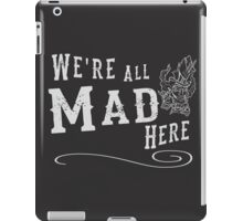 We're All Mad Here - Indie DevStock 2016 iPad Case/Skin
