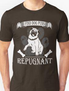 I find dog puns repugnant Unisex T-Shirt
