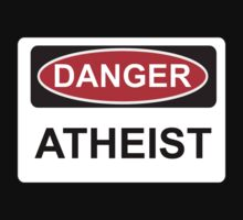 Danger Atheist - Warning Sign by graphix