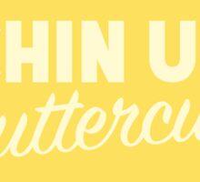 Chin Up Buttercup Sticker