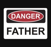 Danger Father - Warning Sign by graphix