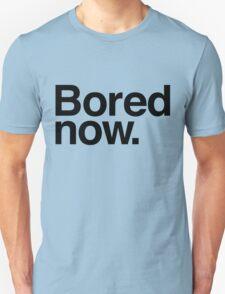Bored Now Unisex T-Shirt