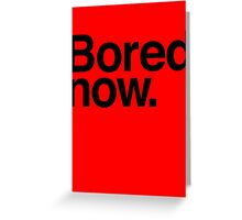 Bored Now Greeting Card