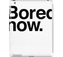 Bored Now iPad Case/Skin