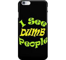 """I See Dumb People""  iPhone Case/Skin"